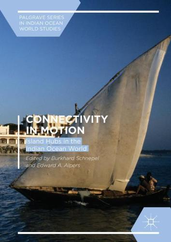 Connectivity in Motion: Island Hubs in the Indian Ocean World - Palgrave Series in Indian Ocean World Studies (Hardback)