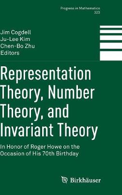 Cover Representation Theory, Number Theory, and Invariant Theory: In Honor of Roger Howe on the Occasion of His 70th Birthday - Progress in Mathematics 323