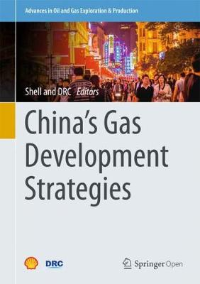 China's Gas Development Strategies - Advances in Oil and Gas Exploration & Production (Hardback)