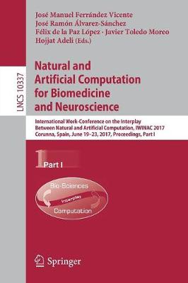 Natural and Artificial Computation for Biomedicine and Neuroscience: International Work-Conference on the Interplay Between Natural and Artificial Computation, IWINAC 2017, Corunna, Spain, June 19-23, 2017, Proceedings, Part I - Theoretical Computer Science and General Issues 10337 (Paperback)
