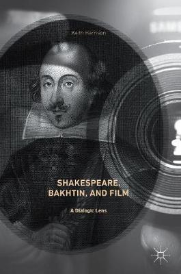 Shakespeare, Bakhtin, and Film: A Dialogic Lens (Hardback)