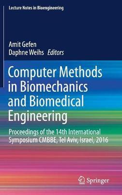 Computer Methods in Biomechanics and Biomedical Engineering: Proceedings of the 14th International Symposium CMBBE, Tel Aviv, Israel, 2016 - Lecture Notes in Bioengineering (Hardback)