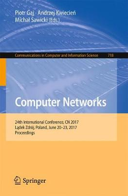 Computer Networks: 24th International Conference, CN 2017, Ladek Zdroj, Poland, June 20-23, 2017, Proceedings - Communications in Computer and Information Science 718 (Paperback)
