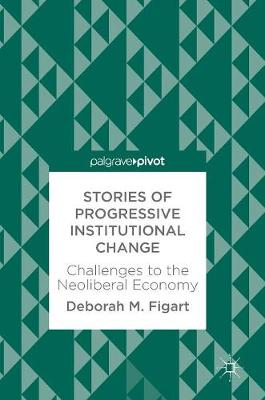Stories of Progressive Institutional Change: Challenges to the Neoliberal Economy (Hardback)