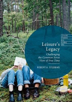 Leisure's Legacy: Challenging the Common Sense View of Free Time - Leisure Studies in a Global Era (Hardback)