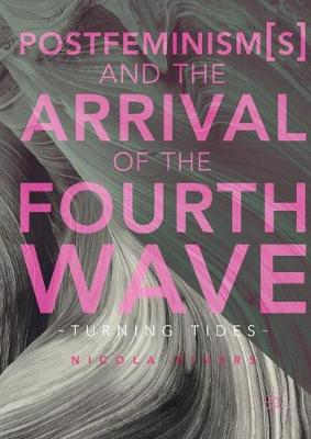 Postfeminism(s) and the Arrival of the Fourth Wave: Turning Tides (Hardback)