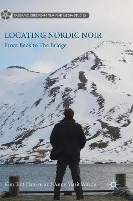 Locating Nordic Noir: From Beck to The Bridge - Palgrave European Film and Media Studies (Hardback)