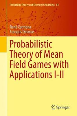 Probabilistic Theory of Mean Field Games with Applications I-II - Probability Theory and Stochastic Modelling 83-84 (Hardback)