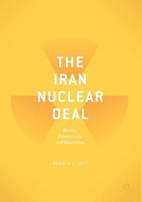 The Iran Nuclear Deal: Bombs, Bureaucrats, and Billionaires (Paperback)