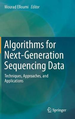 Algorithms for Next-Generation Sequencing Data: Techniques, Approaches, and Applications (Hardback)
