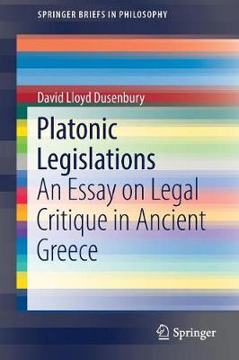 Platonic Legislations: An Essay on Legal Critique in Ancient Greece - SpringerBriefs in Philosophy (Paperback)