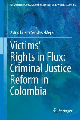 Victims' Rights in Flux: Criminal Justice Reform in Colombia - Ius Gentium: Comparative Perspectives on Law and Justice 62 (Hardback)