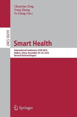 Smart Health: International Conference, ICSH 2016, Haikou, China, December 24-25, 2016, Revised Selected Papers - Lecture Notes in Computer Science 10219 (Paperback)