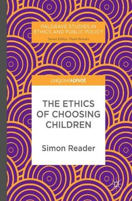 The Ethics of Choosing Children - Palgrave Studies in Ethics and Public Policy (Hardback)