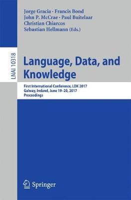 Language, Data, and Knowledge: First International Conference, LDK 2017, Galway, Ireland, June 19-20, 2017, Proceedings - Lecture Notes in Artificial Intelligence 10318 (Paperback)