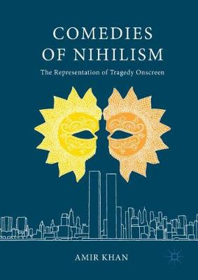 Comedies of Nihilism: The Representation of Tragedy Onscreen (Hardback)
