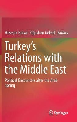 Turkey's Relations with the Middle East: Political Encounters after the Arab Spring (Hardback)