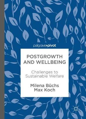 Postgrowth and Wellbeing: Challenges to Sustainable Welfare (Hardback)