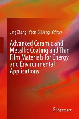 Advanced Ceramic and Metallic Coating and Thin Film Materials for Energy and Environmental Applications (Hardback)