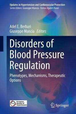 Disorders of Blood Pressure Regulation: Phenotypes, Mechanisms, Therapeutic Options - Updates in Hypertension and Cardiovascular Protection (Hardback)