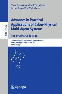 Advances in Practical Applications of Cyber-Physical Multi-Agent Systems: The PAAMS Collection: 15th International Conference, PAAMS 2017, Porto, Portugal, June 21-23, 2017, Proceedings - Lecture Notes in Computer Science 10349 (Paperback)