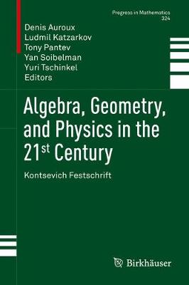 Algebra, Geometry, and Physics in the 21st Century: Kontsevich Festschrift - Progress in Mathematics 324 (Hardback)