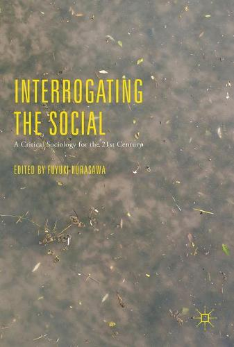 Interrogating the Social: A Critical Sociology for the 21st Century (Hardback)