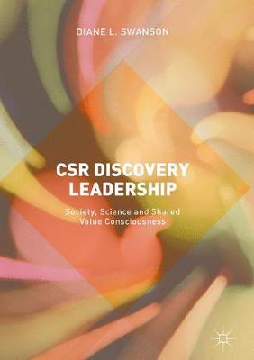 CSR Discovery Leadership: Society, Science and Shared Value Consciousness (Hardback)