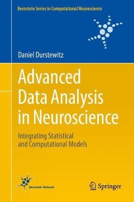 Advanced Data Analysis in Neuroscience: Integrating Statistical and Computational Models - Bernstein Series in Computational Neuroscience (Hardback)