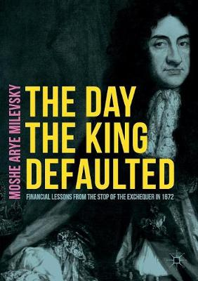 The Day the King Defaulted: Financial Lessons from the Stop of the Exchequer in 1672 (Paperback)