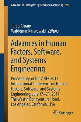 Advances in Human Factors, Software, and Systems Engineering: Proceedings of the AHFE 2017 International Conference on Human Factors, Software, and Systems Engineering, July 17-21, 2017, The Westin Bonaventure Hotel, Los Angeles, California, USA - Advances in Intelligent Systems and Computing 598 (Paperback)