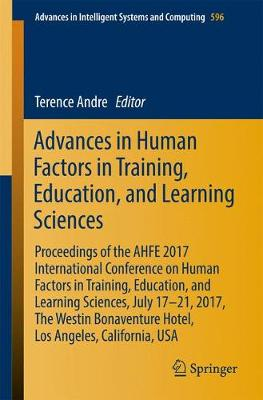 Advances in Human Factors in Training, Education, and Learning Sciences: Proceedings of the AHFE 2017 International Conference on Human Factors in Training, Education, and Learning Sciences, July 17-21, 2017, The Westin Bonaventure Hotel, Los Angeles, California, USA - Advances in Intelligent Systems and Computing 596 (Paperback)