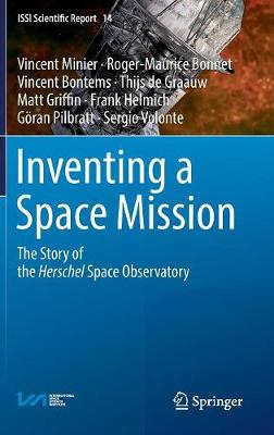 Inventing a Space Mission: The Story of the Herschel Space Observatory - ISSI Scientific Report Series 14 (Hardback)