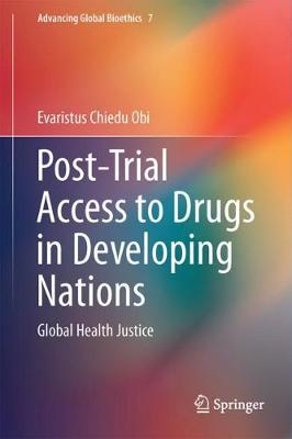 Post-Trial Access to Drugs in Developing Nations: Global Health Justice - Advancing Global Bioethics 7 (Hardback)