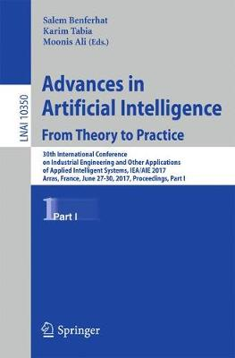 Advances in Artificial Intelligence: From Theory to Practice: 30th International Conference on Industrial Engineering and Other Applications of Applied Intelligent Systems, IEA/AIE 2017, Arras, France, June 27-30, 2017, Proceedings, Part I - Lecture Notes in Computer Science 10350 (Paperback)