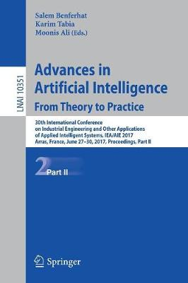 Advances in Artificial Intelligence: From Theory to Practice: 30th International Conference on Industrial Engineering and Other Applications of Applied Intelligent Systems, IEA/AIE 2017, Arras, France, June 27-30, 2017, Proceedings, Part II - Lecture Notes in Artificial Intelligence 10351 (Paperback)