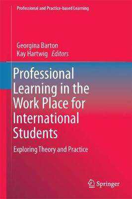 Professional Learning in the Work Place for International Students: Exploring Theory and Practice - Professional and Practice-based Learning 19 (Hardback)