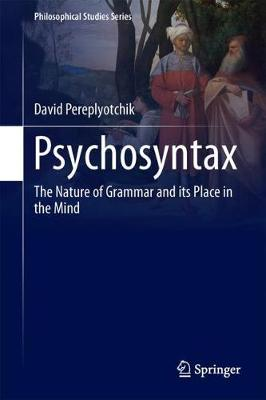 Psychosyntax: The Nature of Grammar and its Place in the Mind - Philosophical Studies Series 129 (Hardback)