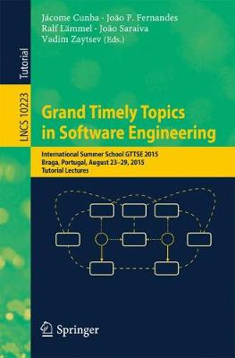 Grand Timely Topics in Software Engineering: International Summer School GTTSE 2015, Braga, Portugal, August 23-29, 2015, Tutorial Lectures - Programming and Software Engineering 10223 (Paperback)