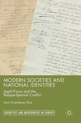 Modern Societies and National Identities: Legal Praxis and the Basque-Spanish Conflict - Identities and Modernities in Europe (Hardback)