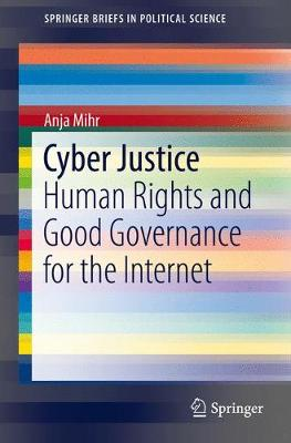 Cyber Justice: Human Rights and Good Governance for the Internet - SpringerBriefs in Political Science (Paperback)
