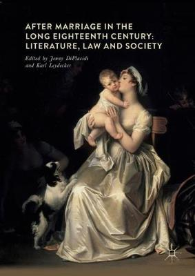 After Marriage in the Long Eighteenth Century: Literature, Law and Society (Hardback)