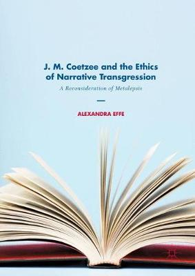 Cover J. M. Coetzee and the Ethics of Narrative Transgression: A Reconsideration of Metalepsis