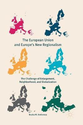 The European Union and Europe's New Regionalism: The Challenge of Enlargement, Neighborhood, and Globalization (Hardback)