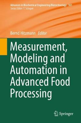 Measurement, Modeling and Automation in Advanced Food Processing - Advances in Biochemical Engineering/Biotechnology 161 (Hardback)