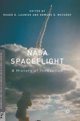 NASA Spaceflight: A History of Innovation - Palgrave Studies in the History of Science and Technology (Hardback)