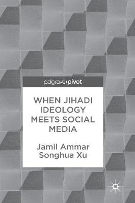 When Jihadi Ideology Meets Social Media (Hardback)