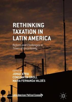 Rethinking Taxation in Latin America: Reform and Challenges in Times of Uncertainty - Latin American Political Economy (Hardback)