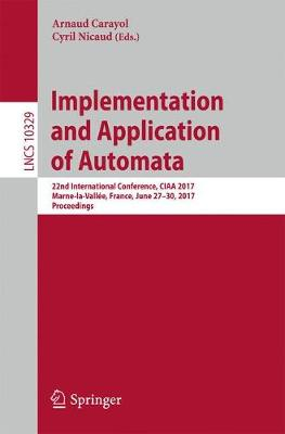 Implementation and Application of Automata: 22nd International Conference, CIAA 2017, Marne-la-Vallee, France, June 27-30, 2017, Proceedings - Lecture Notes in Computer Science 10329 (Paperback)