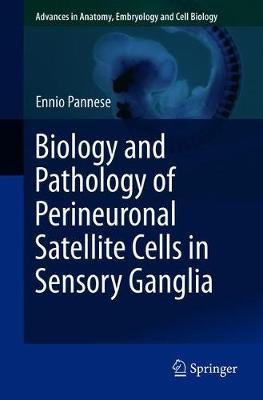 Biology and Pathology of Perineuronal Satellite Cells in Sensory Ganglia - Advances in Anatomy, Embryology and Cell Biology 226 (Paperback)